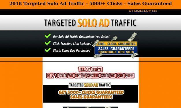 2018 Targeted Solo Ad Traffic – 5000+ Clicks – Sales Guaranteed